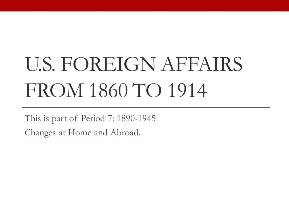 U.S. Foreign affairs from 1860 to 1914