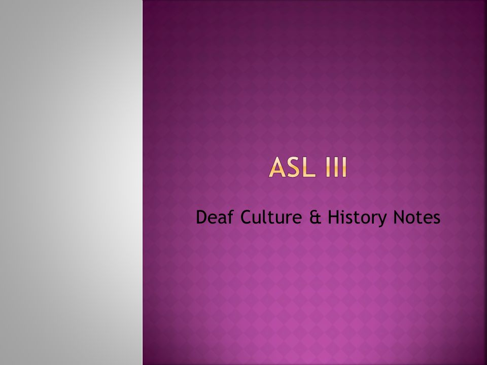 ASL III Deaf Culture & History Notes