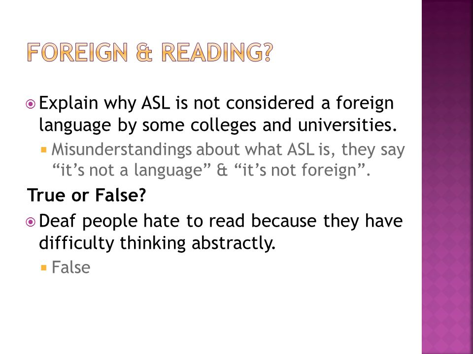 Foreign & Reading Explain why ASL is not considered a foreign language by some colleges and universities.