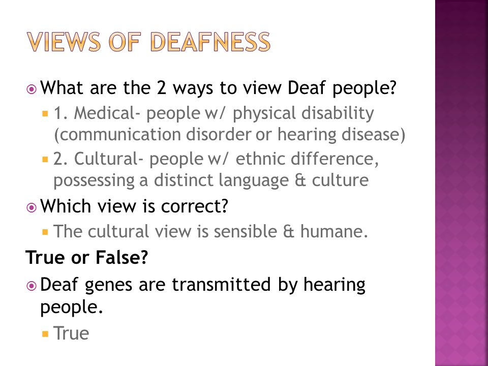 Views of deafness What are the 2 ways to view Deaf people