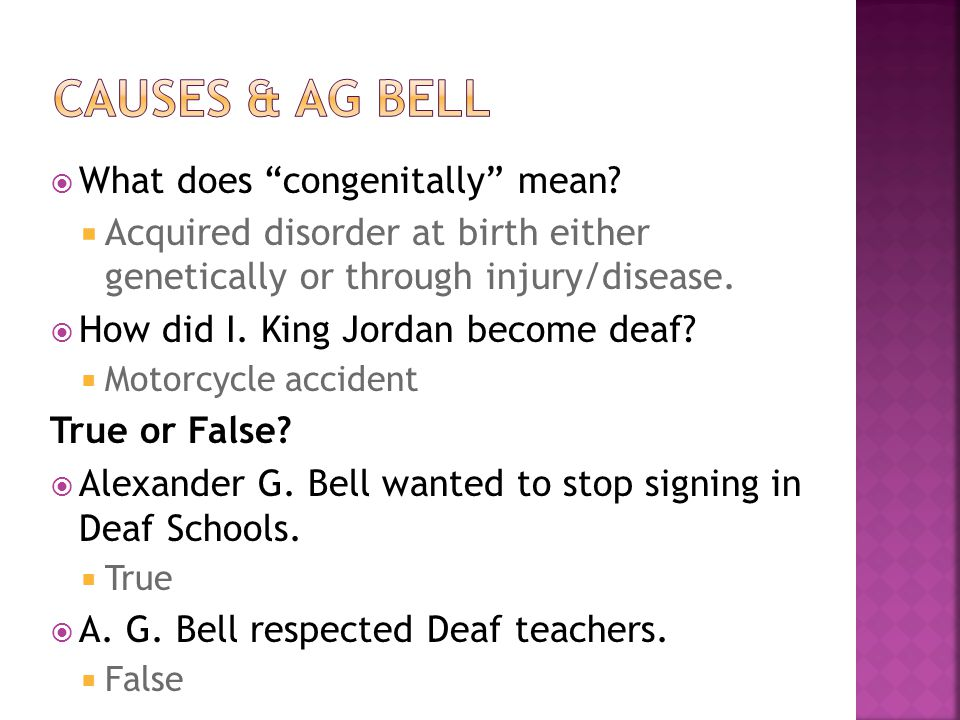 CAUSES & AG BELL What does congenitally mean