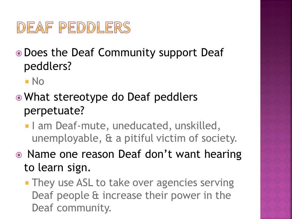 Deaf peddlers Does the Deaf Community support Deaf peddlers