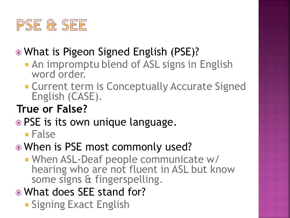 PSE & SEE What is Pigeon Signed English (PSE) True or False
