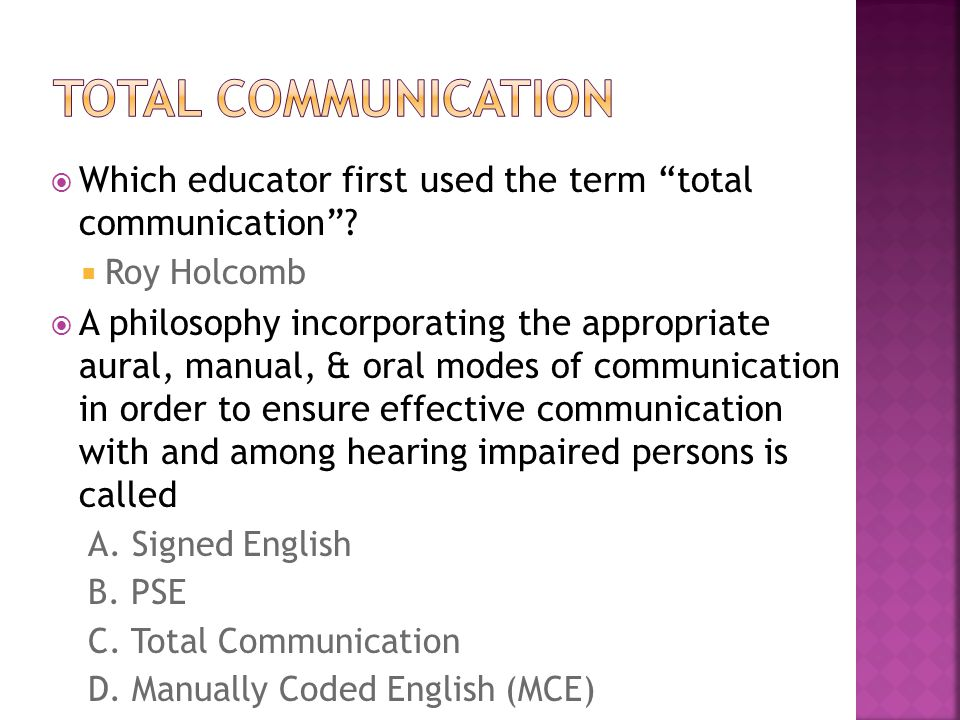 Total communication Which educator first used the term total communication Roy Holcomb.