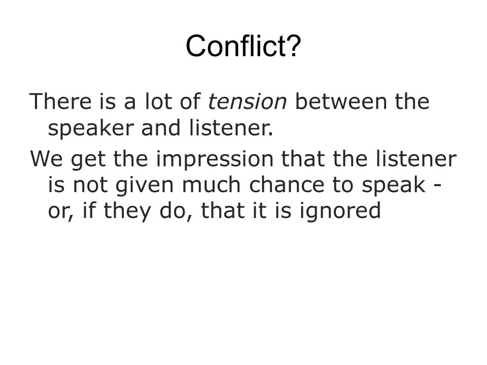Conflict There is a lot of tension between the speaker and listener.