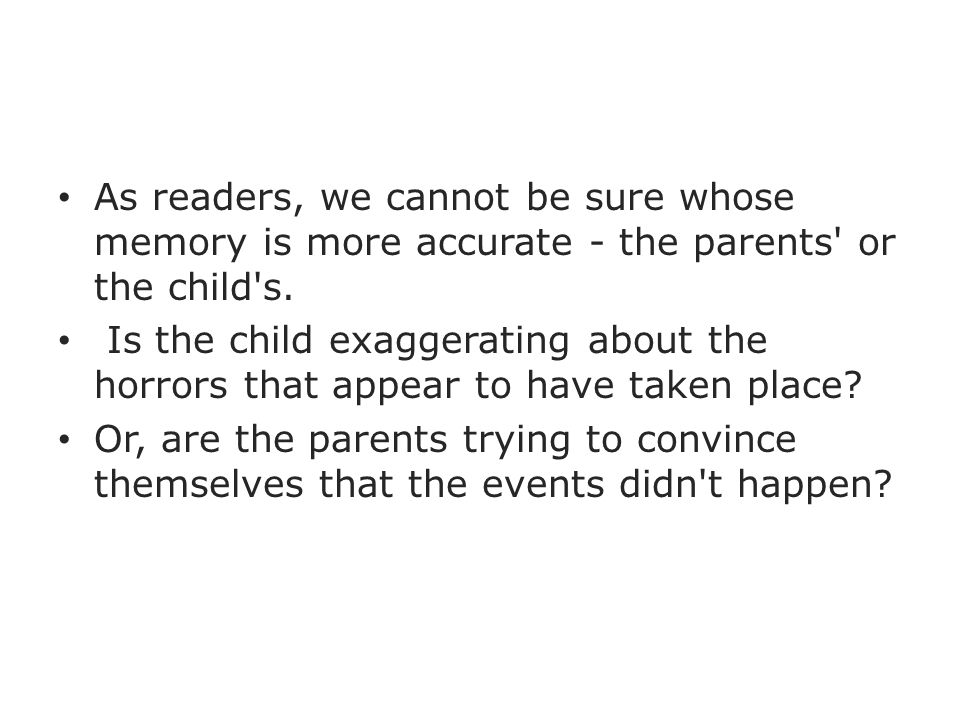As readers, we cannot be sure whose memory is more accurate - the parents or the child s.