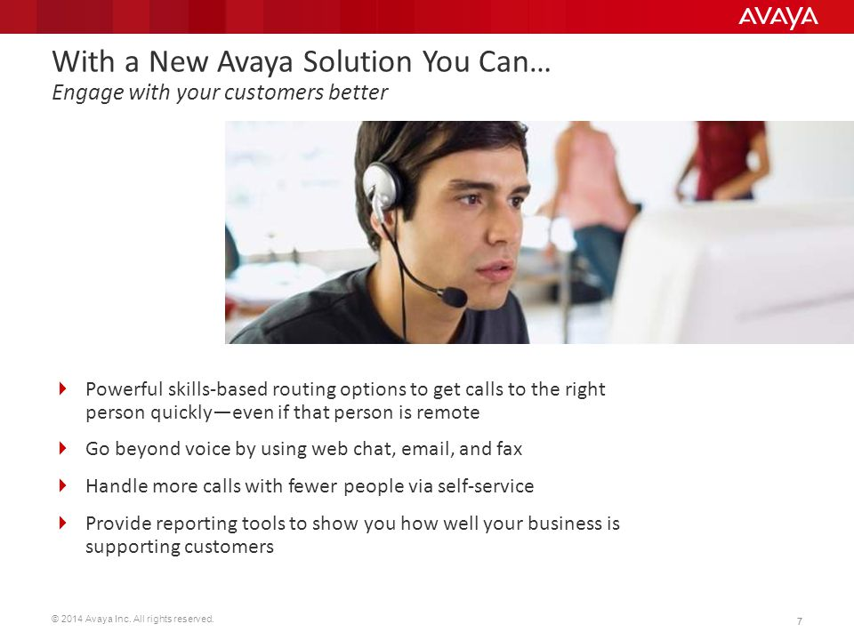 With a New Avaya Solution You Can… Engage with your customers better