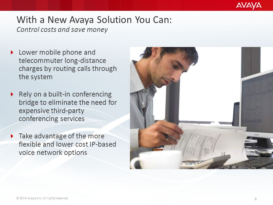 With a New Avaya Solution You Can: Control costs and save money