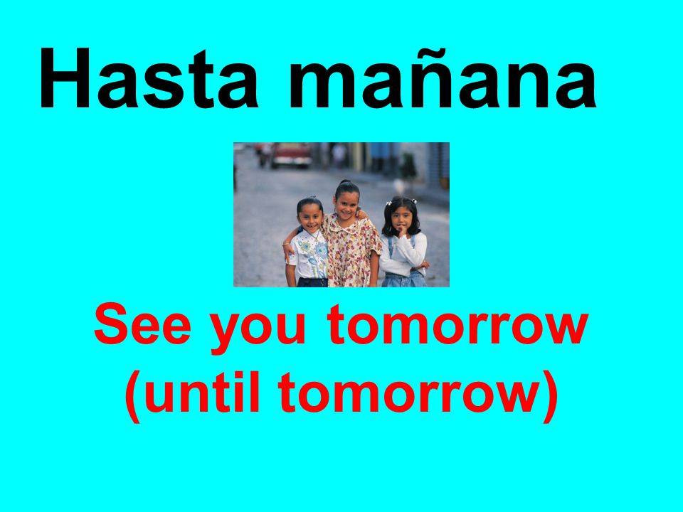 See you tomorrow (until tomorrow)‏