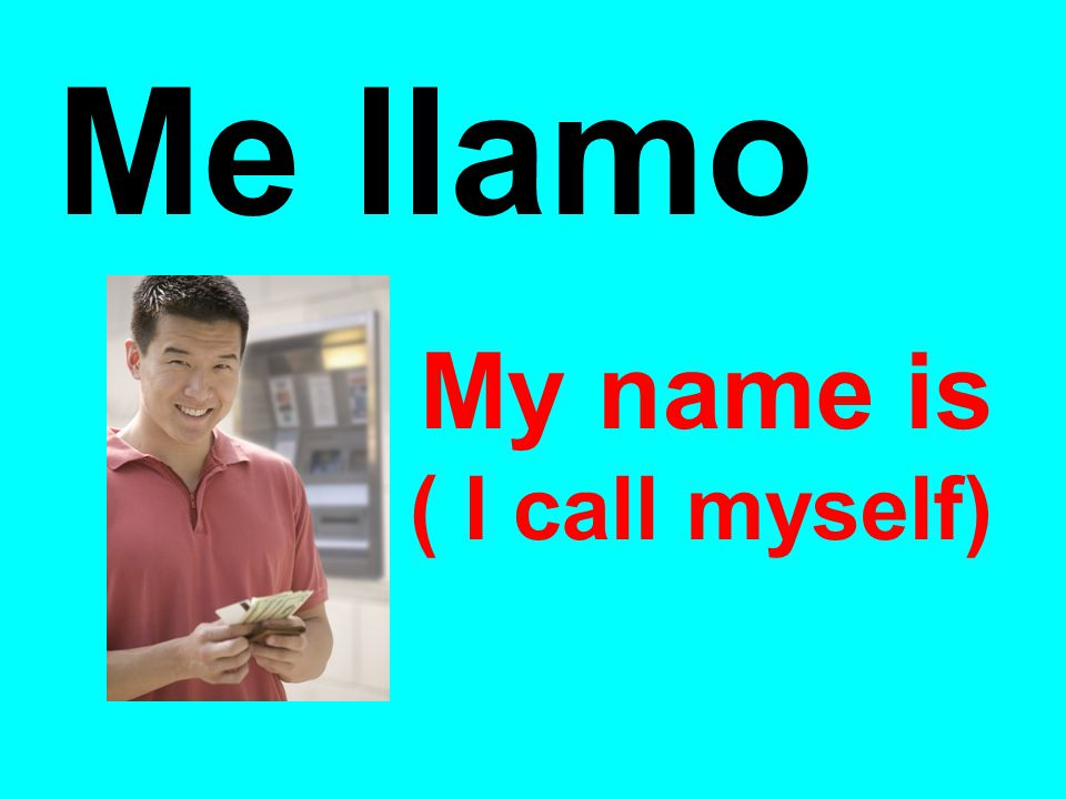 Me llamo My name is ( I call myself)‏