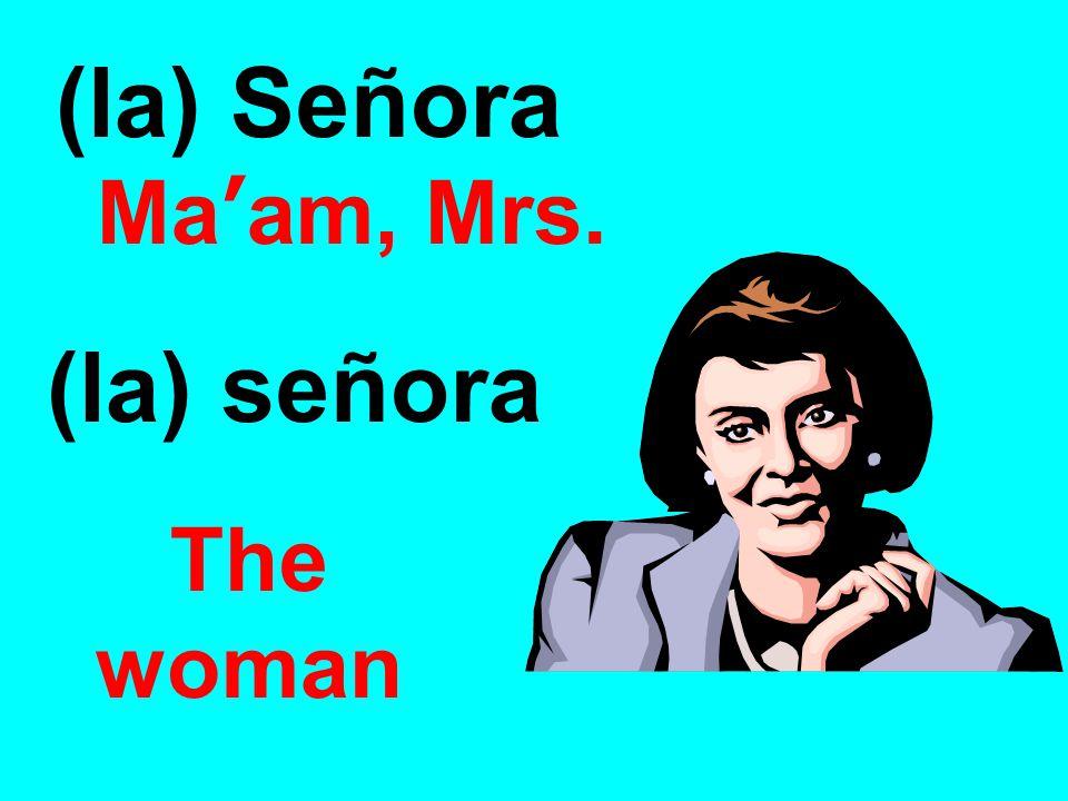 (la) Señora Ma'am, Mrs. (la) señora The woman