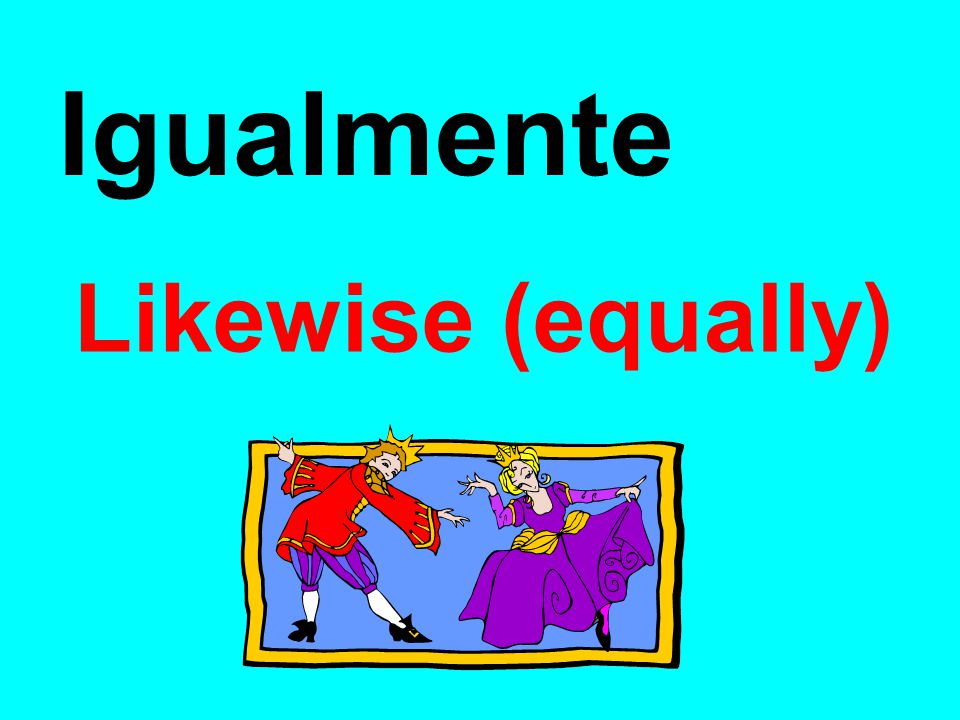 Igualmente Likewise (equally)‏