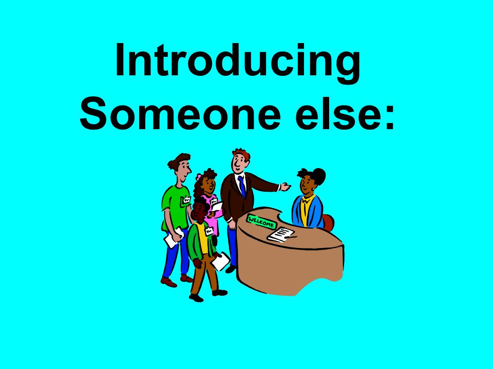 Introducing Someone else: