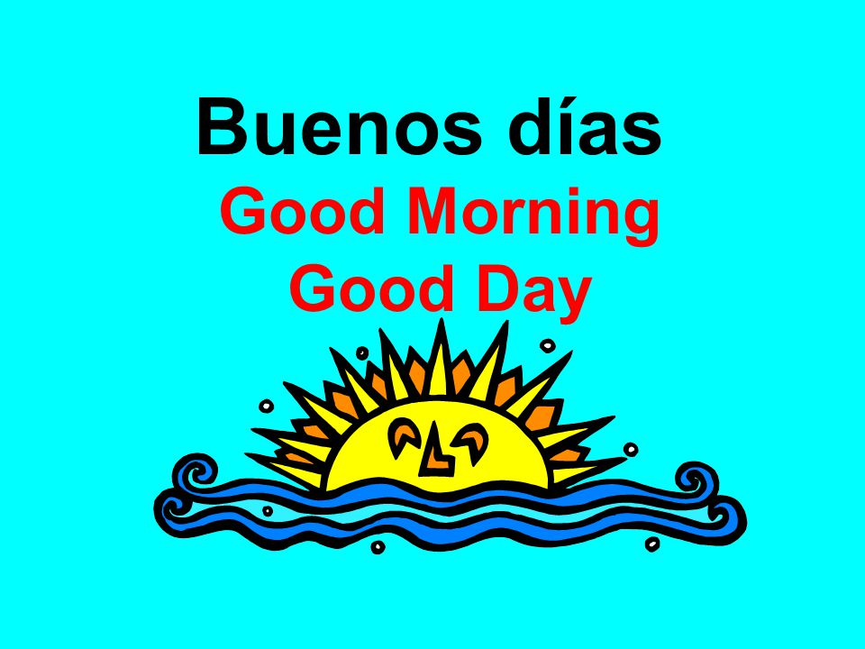 Buenos días Good Morning Good Day