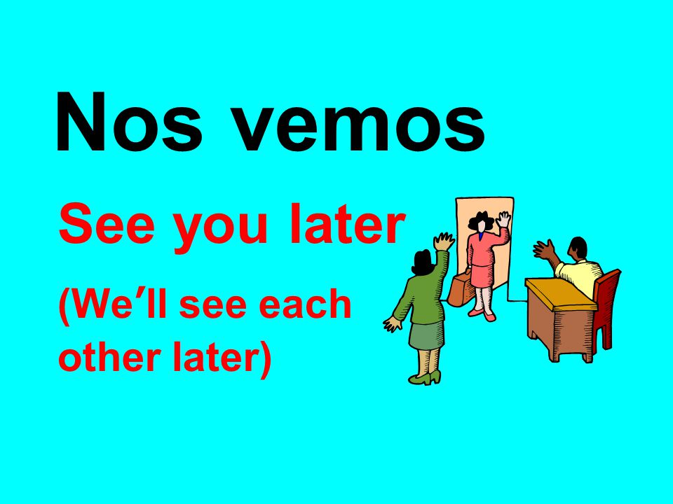 Nos vemos See you later (We'll see each other later)‏