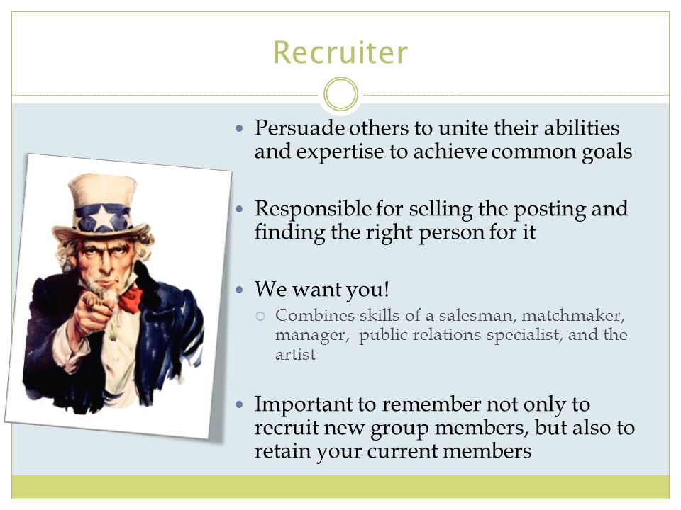 Recruiter Persuade others to unite their abilities and expertise to achieve common goals.