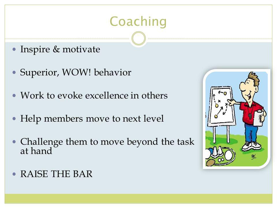 Coaching Inspire & motivate Superior, WOW! behavior