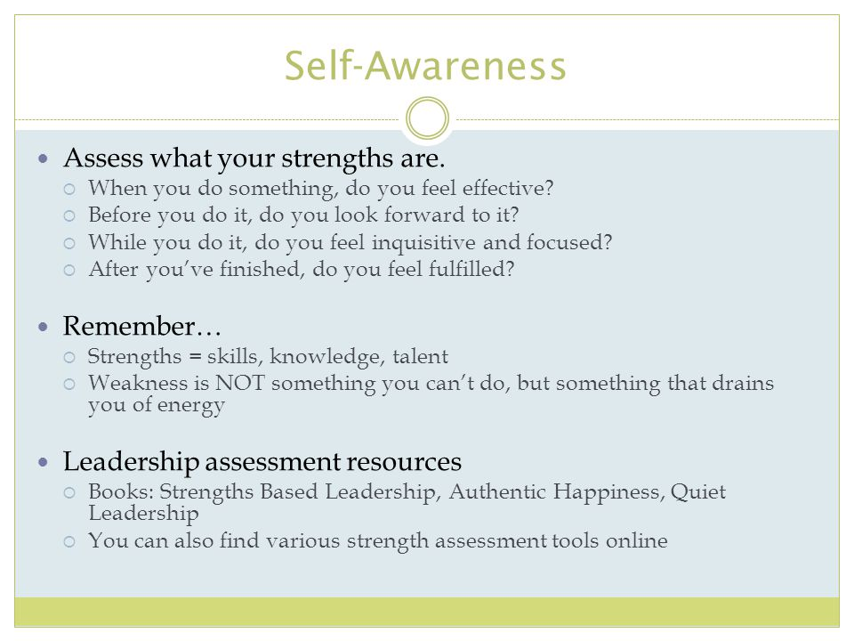 Self-Awareness Assess what your strengths are. Remember…