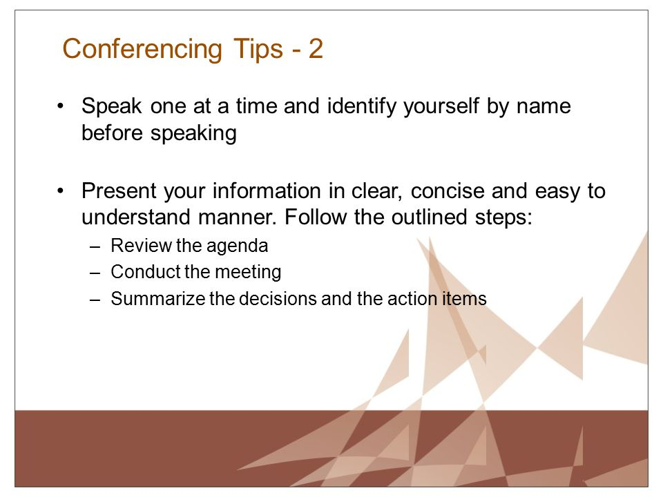 Conferencing Tips - 2 Speak one at a time and identify yourself by name before speaking.