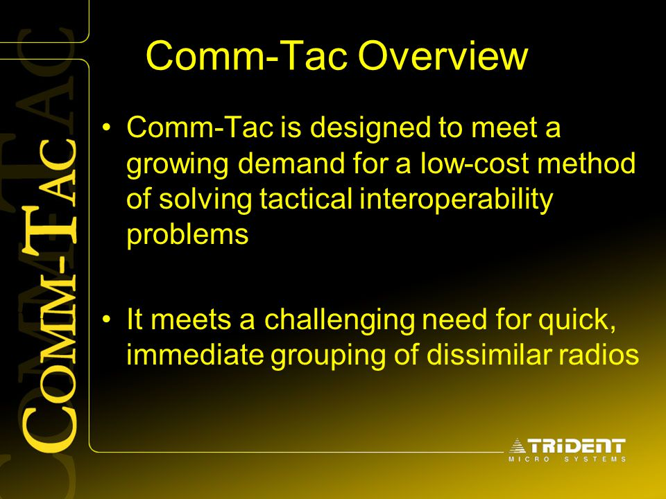 Comm-Tac Overview Comm-Tac is designed to meet a growing demand for a low-cost method of solving tactical interoperability problems.