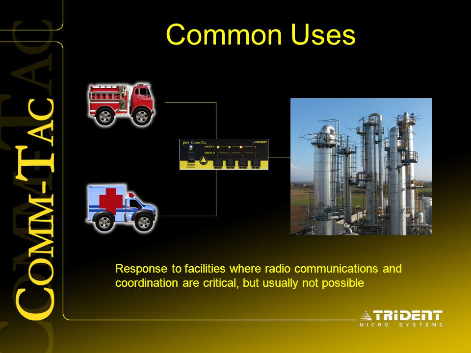 Common Uses Response to facilities where radio communications and coordination are critical, but usually not possible.