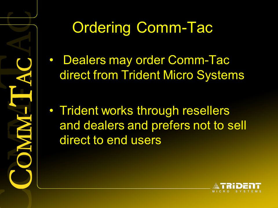 Ordering Comm-Tac Dealers may order Comm-Tac direct from Trident Micro Systems.
