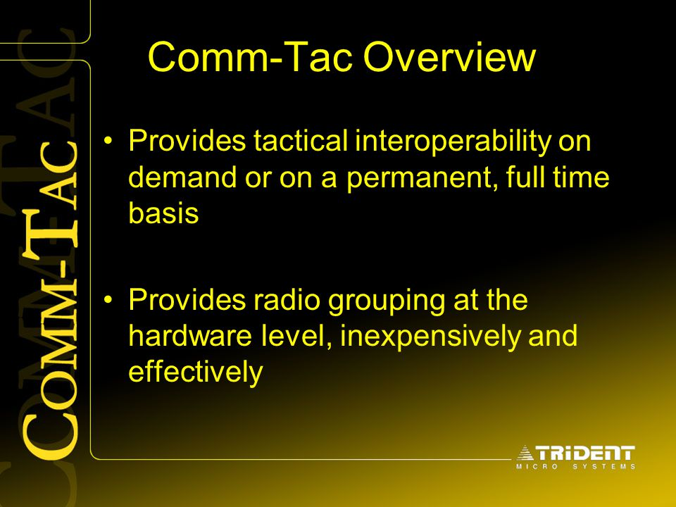 Comm-Tac Overview Provides tactical interoperability on demand or on a permanent, full time basis.