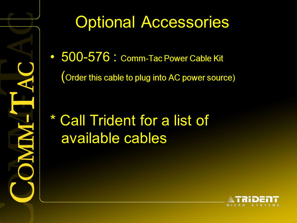 Optional Accessories * Call Trident for a list of available cables