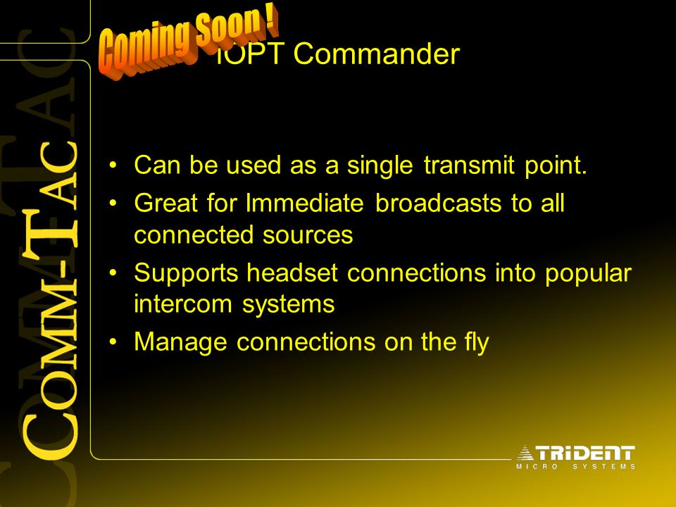 Coming Soon ! iOPT Commander Can be used as a single transmit point.