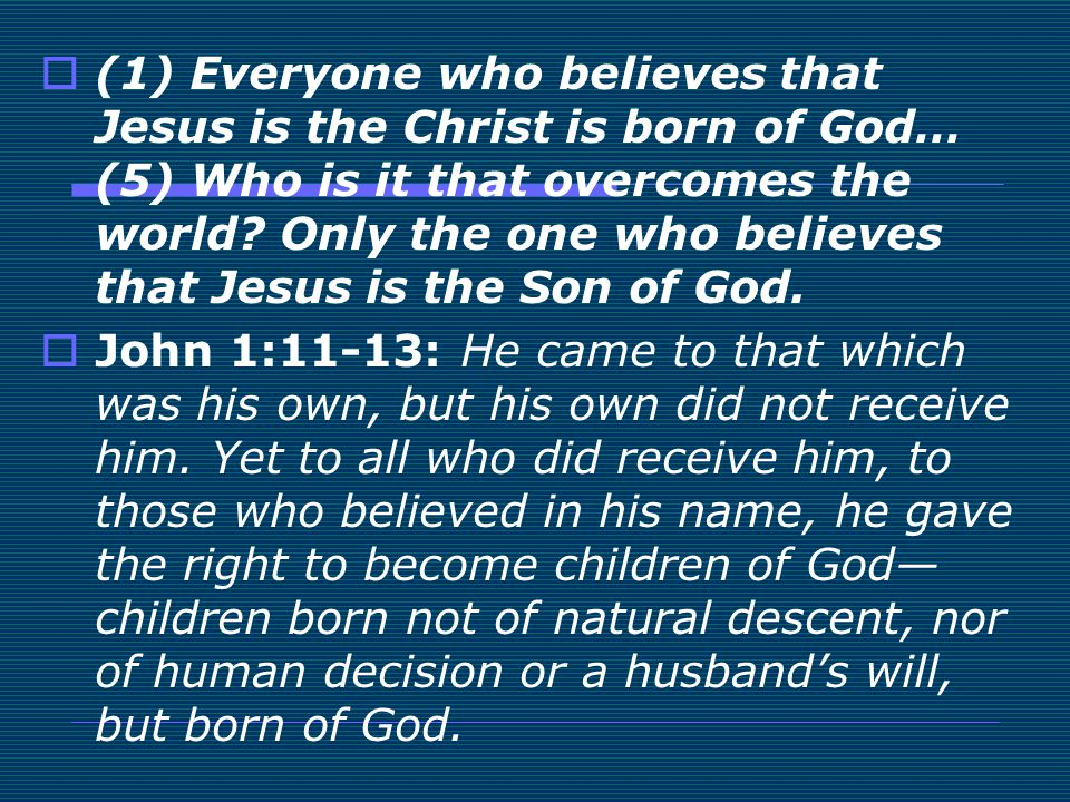 (1) Everyone who believes that Jesus is the Christ is born of God… (5) Who is it that overcomes the world Only the one who believes that Jesus is the Son of God.