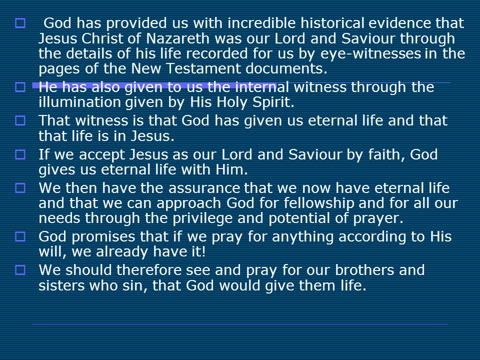 God has provided us with incredible historical evidence that Jesus Christ of Nazareth was our Lord and Saviour through the details of his life recorded for us by eye-witnesses in the pages of the New Testament documents.