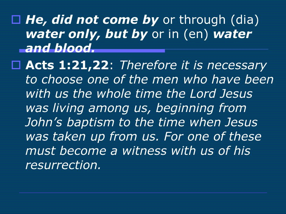 He, did not come by or through (dia) water only, but by or in (en) water and blood.