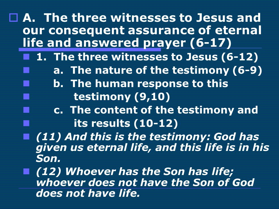 A. The three witnesses to Jesus and our consequent assurance of eternal life and answered prayer (6-17)
