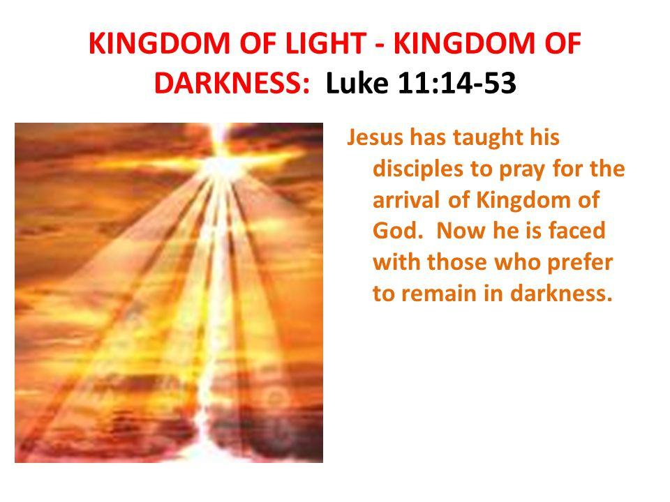 KINGDOM OF LIGHT - KINGDOM OF DARKNESS: Luke 11:14-53