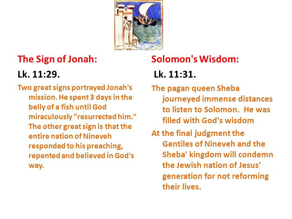 The Sign of Jonah: Lk. 11:29. Solomon s Wisdom: Lk. 11:31.