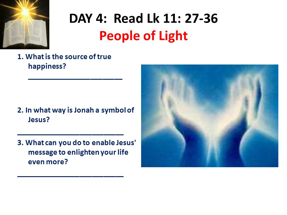 DAY 4: Read Lk 11: 27-36 People of Light