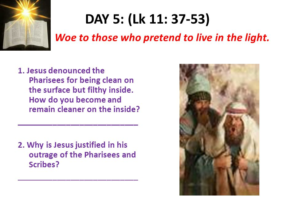 DAY 5: (Lk 11: 37-53) Woe to those who pretend to live in the light.
