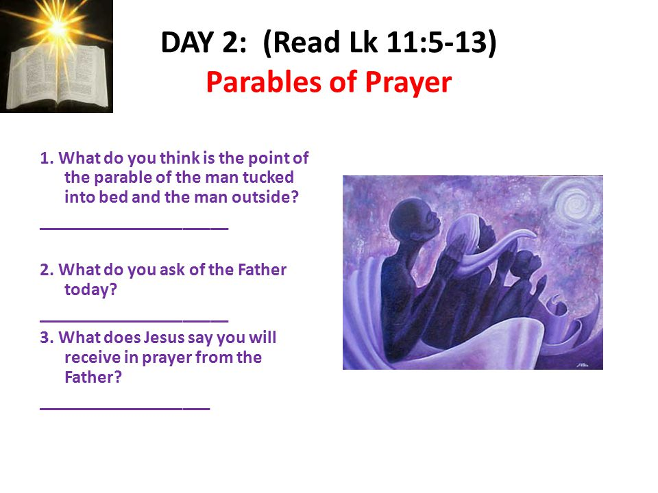 DAY 2: (Read Lk 11:5-13) Parables of Prayer