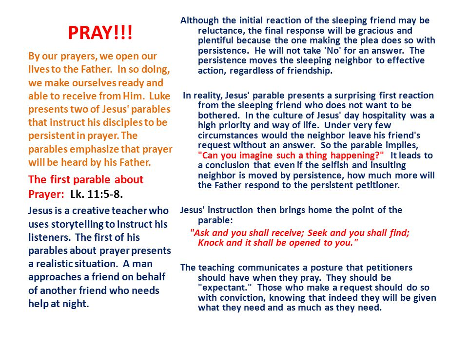 PRAY!!! The first parable about Prayer: Lk. 11:5-8.