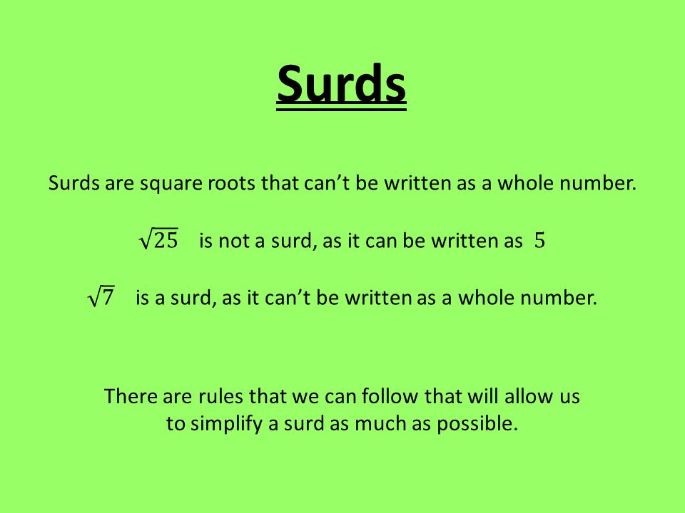 Surds Surds are square roots that can't be written as a whole number.