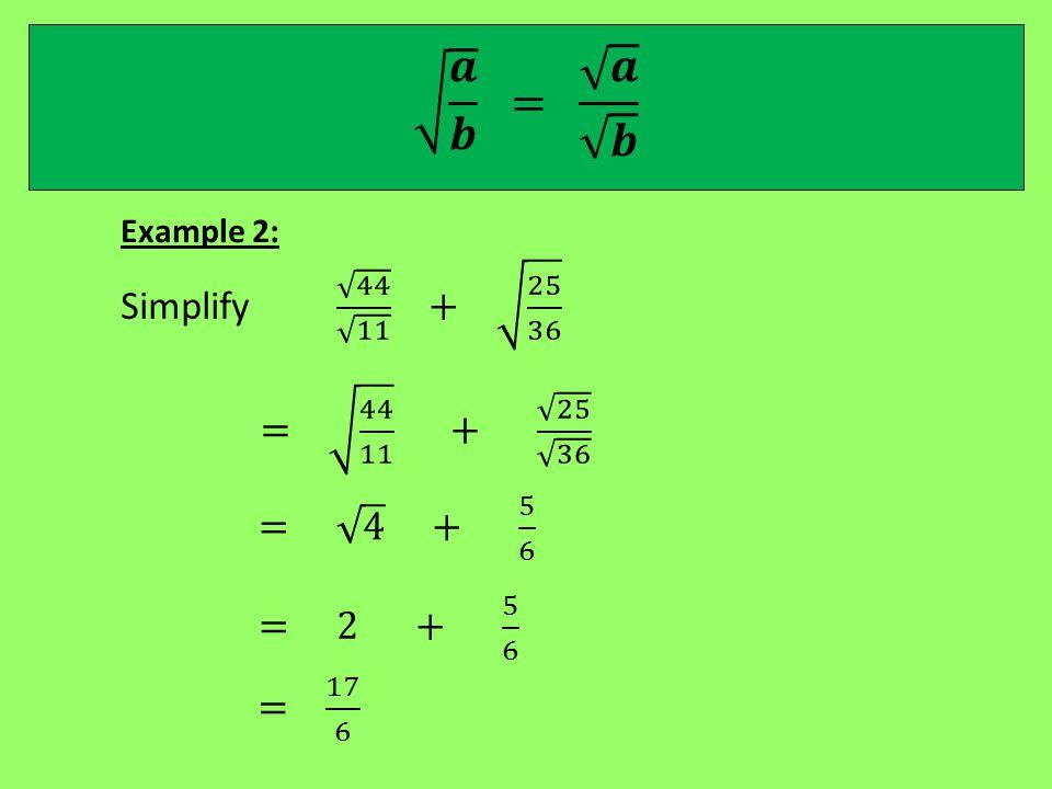 𝒂 𝒃 = 𝒂 𝒃 Simplify 44 11 + 25 36 = 44 11 + 25 36 = 4 + 5 6 = 2 + 5 6