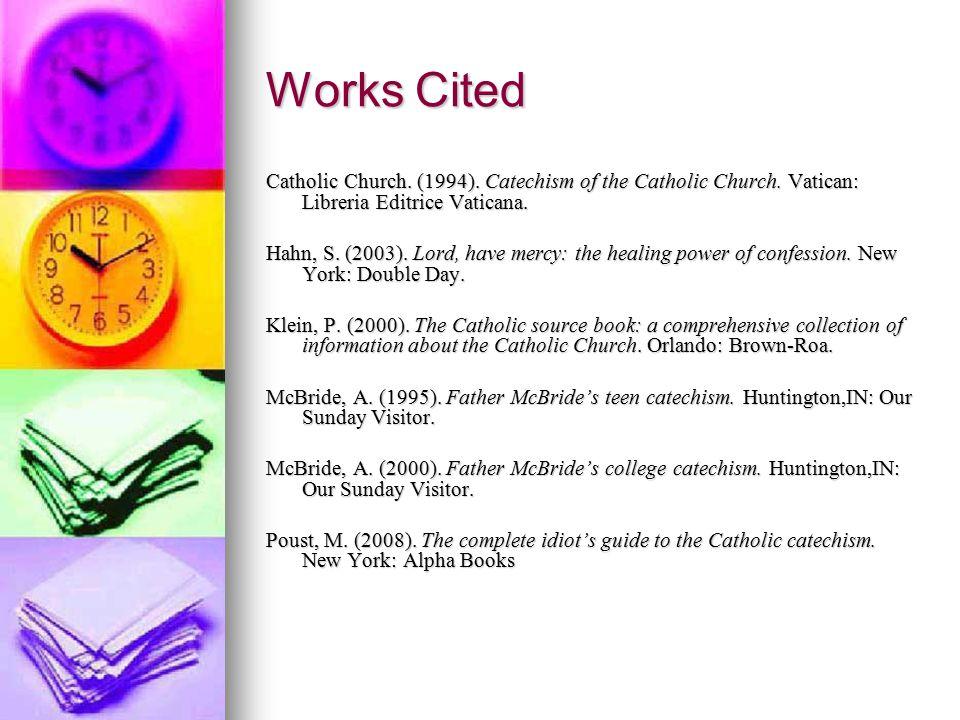 Works Cited Catholic Church. (1994). Catechism of the Catholic Church. Vatican: Libreria Editrice Vaticana.