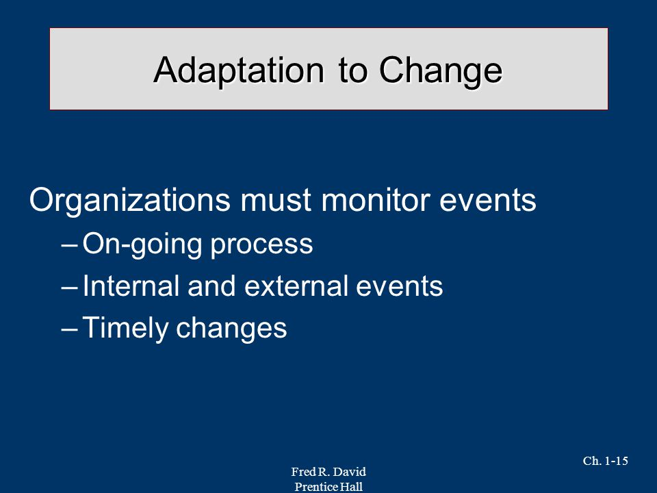 Adaptation to Change Organizations must monitor events