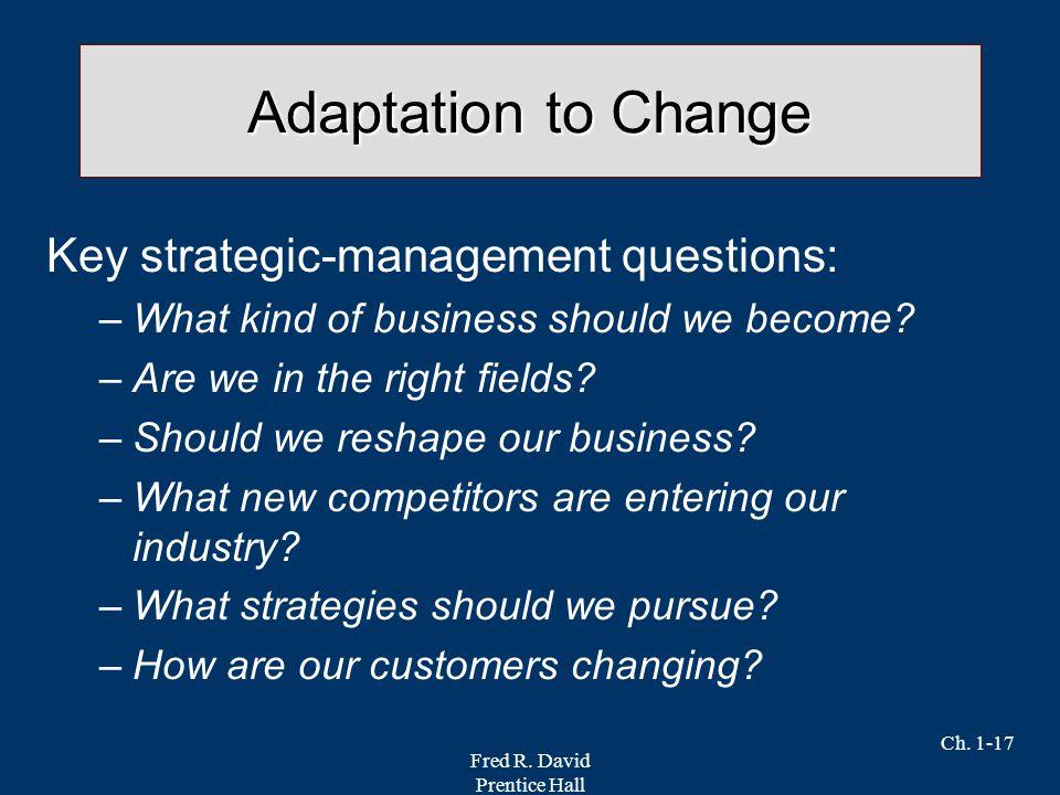 Adaptation to Change Key strategic-management questions: