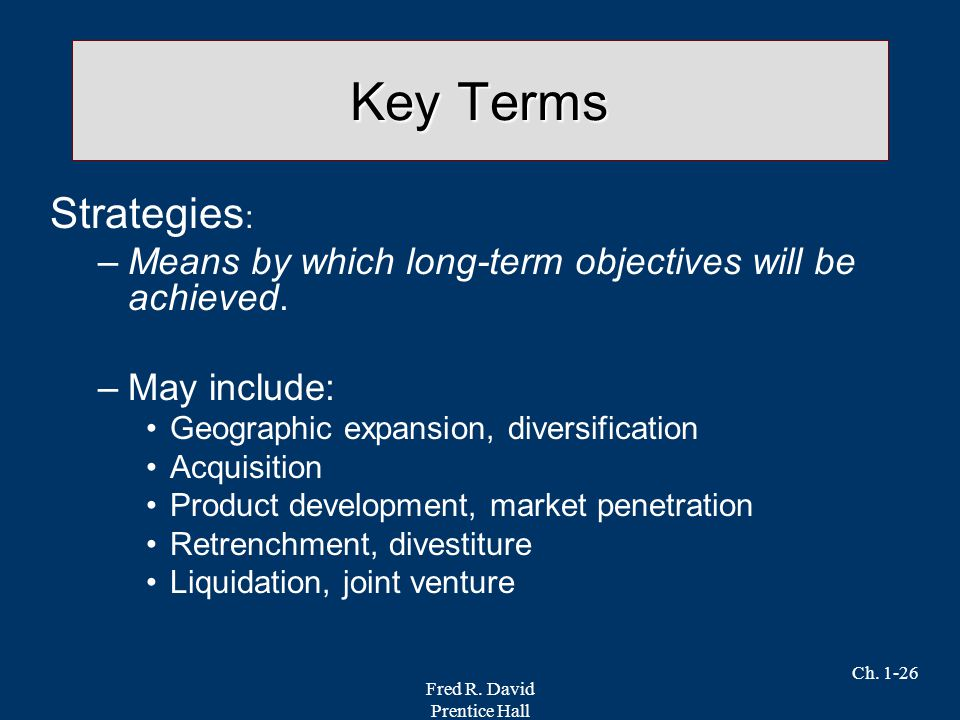 Key Terms Strategies: Means by which long-term objectives will be achieved. May include: Geographic expansion, diversification.