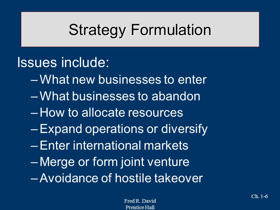 Strategy Formulation Issues include: What new businesses to enter