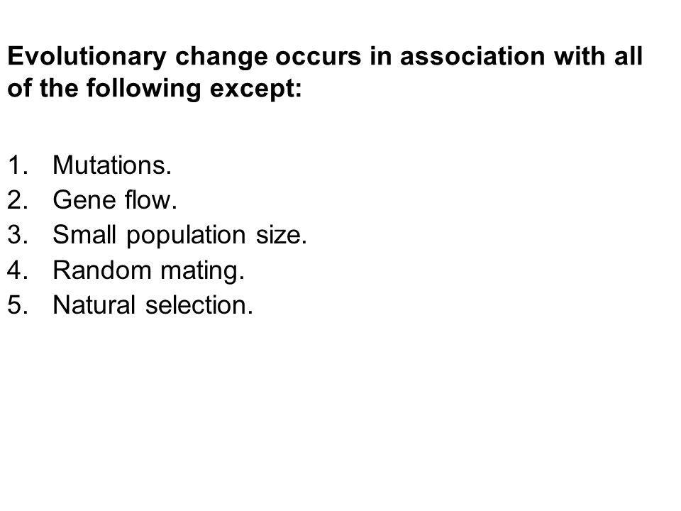 Evolutionary change occurs in association with all of the following except:
