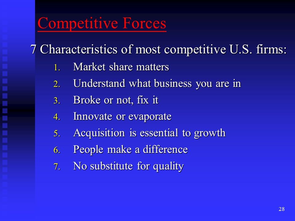 Competitive Forces 7 Characteristics of most competitive U.S. firms: