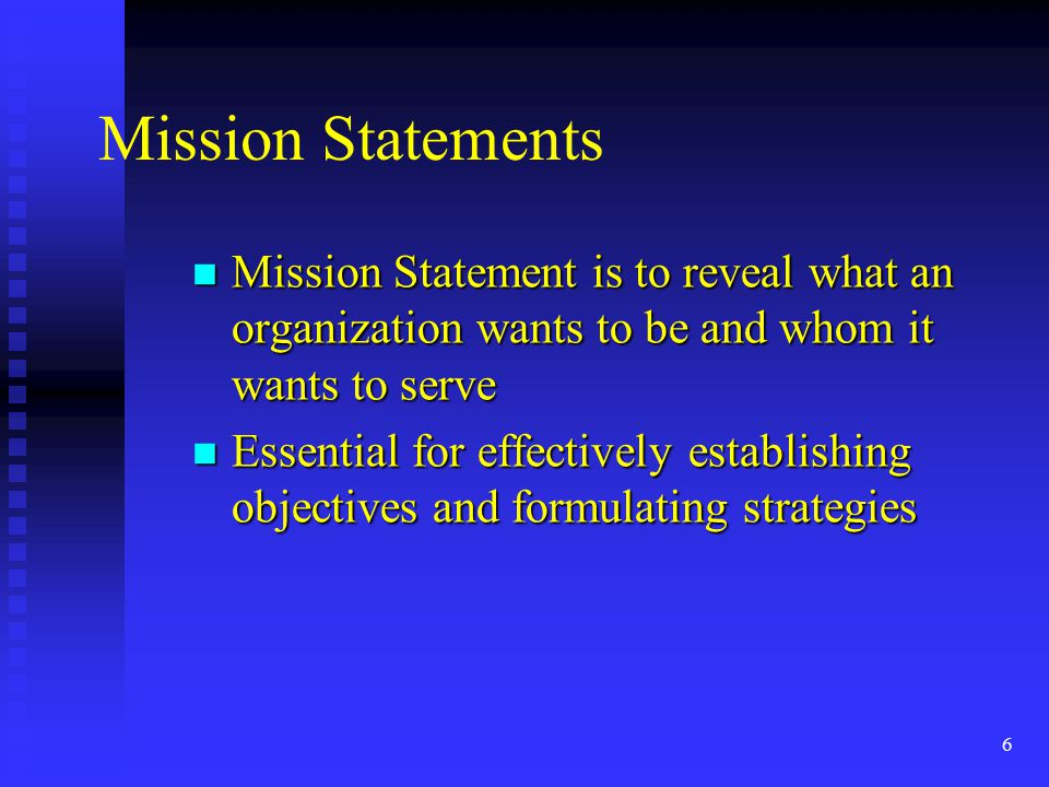 Mission Statements Mission Statement is to reveal what an organization wants to be and whom it wants to serve.