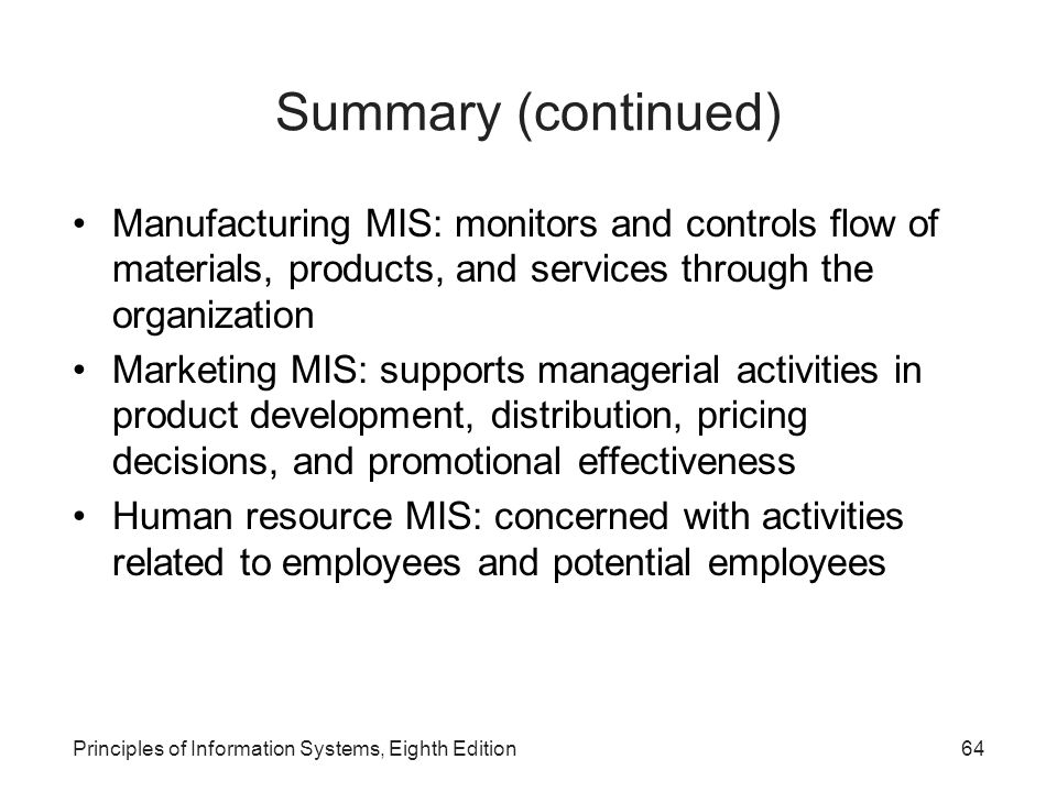Summary (continued) Manufacturing MIS: monitors and controls flow of materials, products, and services through the organization.